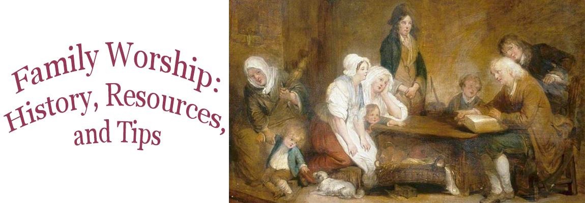 Family Worship – History, Resources, and Tips