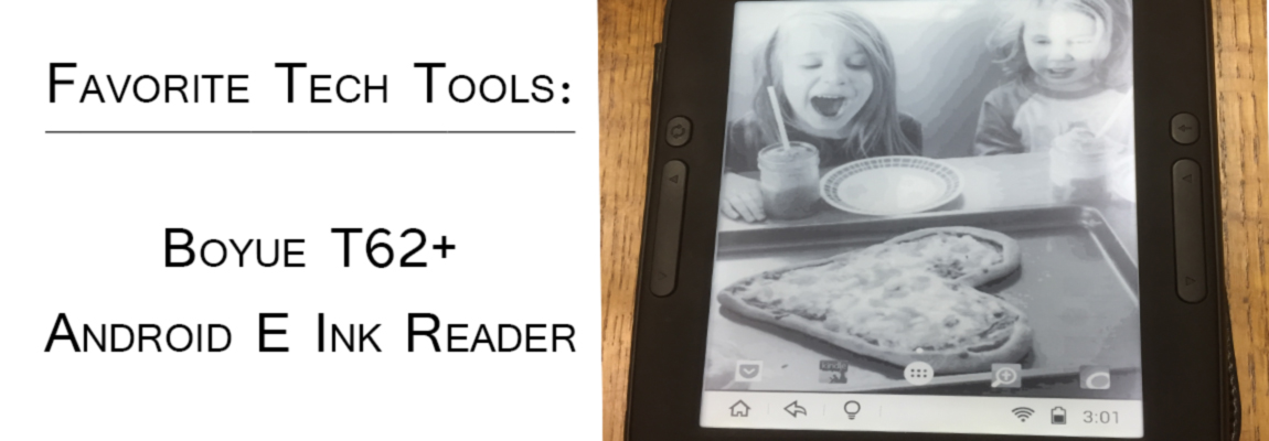 Favorite Tech Tools: Boyue T62+ – Android E-Reader
